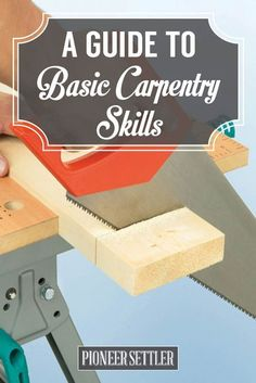 Homesteader's Guide to Basic Carpentry Skills   Wood Working Guide, check it out at pioneersettler.co...