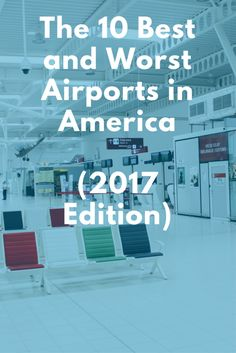 The best and worst airports in the US.