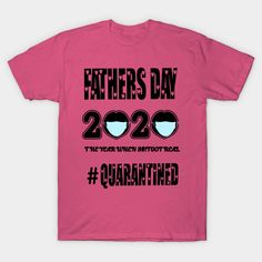 FATHERS DAY 2020 QUARANTINED - Fathers Day 2020 Quarantined - T-Shirt   TeePublic Father's Day, Fathers, Shirt Designs, T Shirt, Suits, Mens Tops, Fashion, Dads, Supreme T Shirt