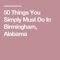 50 Things You Simply Must Do In Birmingham, Alabama