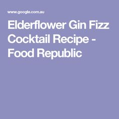 Elderflower Gin Fizz Cocktail Recipe - Food Republic