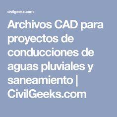 Archivos CAD para proyectos de conducciones de aguas pluviales y saneamiento   CivilGeeks.com