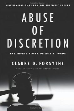 Abuse of Discretion: The Inside Story of Roe v. Wade: Clarke D. Forsythe: 9781594036927: Amazon.com: Books
