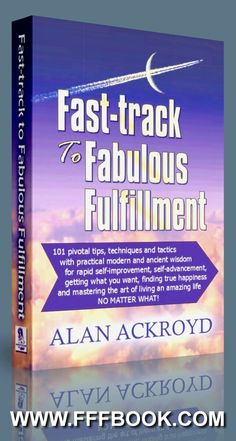 Fast-track to Fabulous Fulfillment: 101 pivotal tips, techniques and tactics, with practical modern and ancient wisdom, for rapid self-improvement, ... of living an amazing life, NO MATTER WHAT!: Alan Ackroyd: 9781507565568: Amazon.com: Books