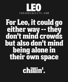I depends on my mood. Sometimes crowds cause anxiety. Sometimes I crave a crowd to escape in. Leo Horoscope, Astrology Leo, Horoscopes, Horoscope Memes, Leo Personality Traits, Leo Traits, Leo Quotes, Zodiac Quotes, Epic Quotes