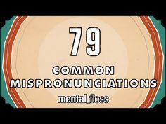 ▶ 79 Common Mispronunciations - mental_floss on YouTube (Ep. 21) - YouTube