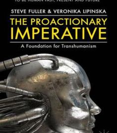 The Proactionary Imperative: A Foundation For Transhumanism PDF