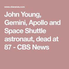 John Young, Gemini, Apollo and Space Shuttle astronaut, dead at 87 - CBS News