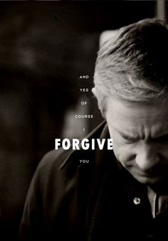 """And of course I forgive you."""
