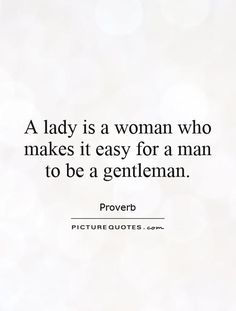 A lady is a woman who makes it easy for a man to be a gentleman. Picture Quotes.