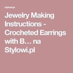 Jewelry Making Instructions - Crocheted Earrings with B… na Stylowi.pl