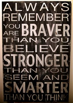 """Braver, Stronger, Smarter: My alternative to live laugh love. I'd rather be called stong anyday of the week than, """"princess."""" Warrior, not Princess."""