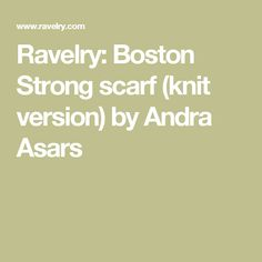 Ravelry: Boston Strong scarf (knit version) by Andra Asars