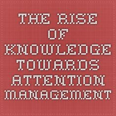 The rise of knowledge towards attention management Choose Me, Literature, Knowledge, University, Management, Literatura, Colleges, Facts