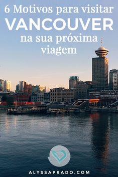 Vai visitar o Canadá? Então descubra 6 motivos pelos quais você PRECISA incluir Vancouver no seu roteiro >> http://alyssaprado.com/6-motivos-visitar-vancouver/