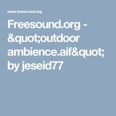 """Freesound.org - """"outdoor ambience.aif"""" by jeseid77 You Sound, Change, Fannie Mae, Outdoor, Outdoors, Outdoor Games, The Great Outdoors"""