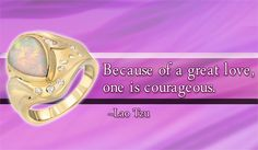 """Because of great love, one is courageous."" ~ Lao Tzu"