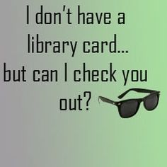 people who don't have library cards don't deserve love. but it is still funny
