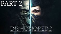 Dishonored 2 Gameplay Walkthrough Part 2 A Strange Visit