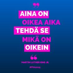 """""""Aina on oikea aika tehdä se mikä on oikein"""" Martin Luther Kign Jr #quotes #lainaus #sitaatti #pia2015"""