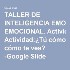 TALLER DE INTELIGENCIA EMOCIONAL. Actividad:¿Tú cómo te ves? -Google Slide