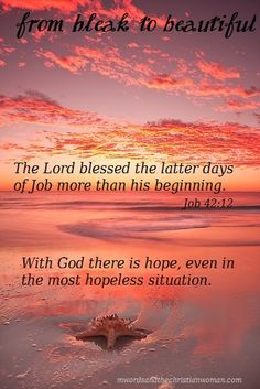 """""""Now the Lord blessed the latter days of Job more than his beginning."""" Job 42:12"""
