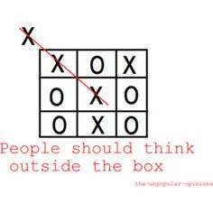 People who think outside the box, have their own opinion despite backlash rules the world