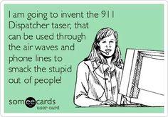 911 dispatcher taser... put one on order for me!!!