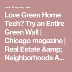 Love Green Home Tech? Try an Entire Green Wall     Chicago magazine         Real Estate & Neighborhoods April 2017