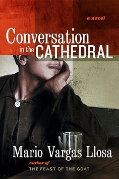 """""""Conversation in the Cathedral"""" by the Nobel Literature Prize winning author Mario Vargas Llosa."""