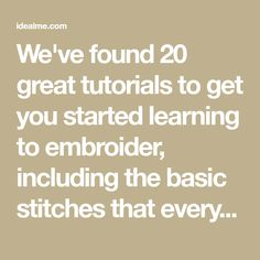 We've found 20 great tutorials to get you started learning to embroider, including the basic stitches that every beginner to embroidery should learn.