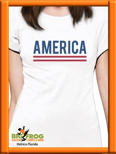 6212657e America custom t-shirt. Get your customized patriotic apparel from Big Frog  in Valrico
