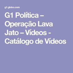 G1 Política – Operação Lava Jato – Vídeos - Catálogo de Vídeos