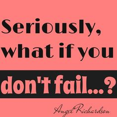 What if you don't fail...?
