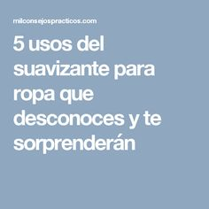 5 usos del suavizante para ropa que desconoces y te sorprenderán Cool Diy, Housekeeping, Clean House, Good To Know, Cleaning Hacks, Fun Facts, Health Fitness, Good Things, How To Make