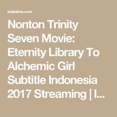 Nonton Trinity Seven Movie: Eternity Library To Alchemic Girl Subtitle Indonesia 2017 Streaming | INDANIME.COM