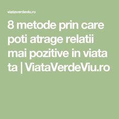 8 metode prin care poti atrage relatii mai pozitive in viata ta | ViataVerdeViu.ro