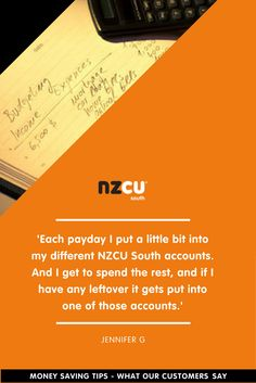 'Each payday I put a little bit into my different NZCU South accounts. And I get to spend the rest, and if I have any leftover it gets put into one of those accounts.'