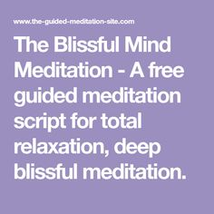 The Blissful Mind Meditation - A free guided meditation script for total relaxation, deep blissful meditation.