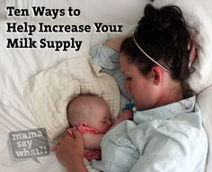 10 Ways to Help Increase Your Milk Supply Mama Say What?!