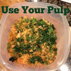 Use the pulp from your juice! Don't throw it away: http://www.prolificjuicing.com/use-juice-pulp/