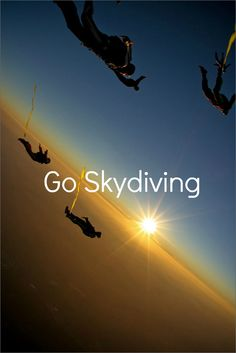 At least try Skydiving. Try it. You'll like it :)
