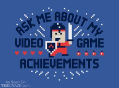Ask Me About My Video Game Achievements T-Shirt    Source: http://teecraze.com/ask-me-about-my-video-game-achievements-t-shirt/