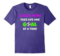 Mens Soccer Mom T-Shirt / Soccer Moms Take Life One Goal .