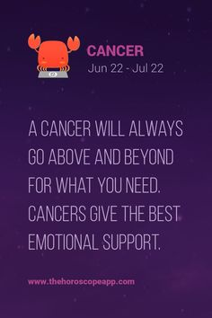 Cancer Zodiac Sign will always go above and beyond for what you need. Cancers give the best emotional support.