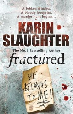 Fractured - Karin Slaughter: Got this but haven't read it yet! 2nd book in the Will Trent Series!