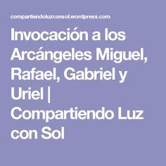 Invocación a los Arcángeles Miguel, Rafael, Gabriel y Uriel | Compartiendo Luz con Sol