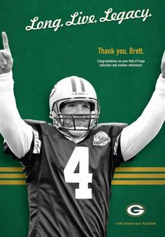 Brett Favre. Inducted into the GB Packers Hall of Fame and Number 4 retired July 18, 2015