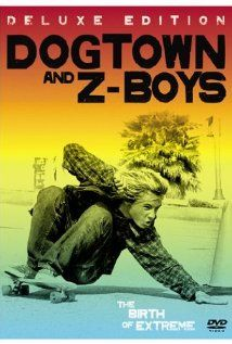 Dogtown & Z-Boys (2001) - Documentary about the pioneering 1970s Zephyr skating team.