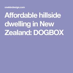 Affordable hillside dwelling in New Zealand: DOGBOX